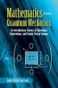 Mathematics for Quantum Mechanics An Introductory Survey of Operators Eigenvalues & Linear Vector Spaces