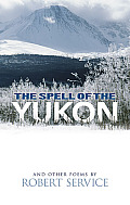 Spell of the Yukon & Other Poems The