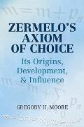 Zermelos Axiom of Choice Its Origins Development & Influence