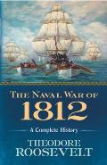 Naval War of 1812 A Complete History