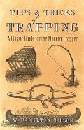 Tips & Tricks of Trapping A Classic Guide for the Modern Trapper