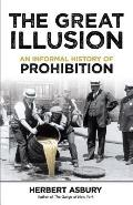Great Illusion An Informal History of Prohibition