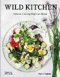 Wild Kitchen Nature Loving Chefs at Home