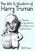 Wit & Wisdom Of Harry Truman A Treasury