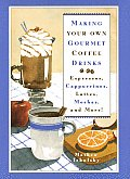 Making Your Own Gourmet Coffee Drinks Espressos Cappuccinos Lattes Mochas & More