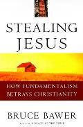 Stealing Jesus How Fundamentalism Betray