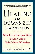 Healing the Downsized Organization: What Every Employee Needs to Know about Today's New Workplace