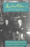 Woodrow Wilson: A Life for World Peace
