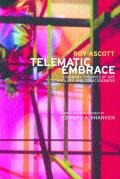 Telematic Embrace Visionary Theories of Art Technology & Consciousness