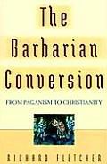 Barbarian Conversion From Paganism to Christianity