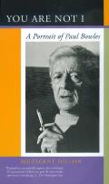 You Are Not I A Portrait Of Paul Bowles