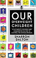 Our Overweight Children What Parents Schools & Communities Can Do to Control the Fatness Epidemic