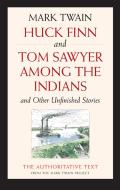 Huck Finn & Tom Sawyer Among the Indians & Other Unfinished Stories