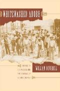 Whitewashed Adobe: The Rise of Los Angeles and the Remaking of Its Mexican Past