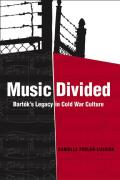 Music Divided: Bart?k's Legacy in Cold War Culture