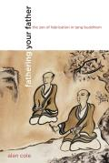 Fathering Your Father The Zen of Fabrication in Tang Buddhism