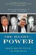 The Heart of Power, with a New Preface: Health and Politics in the Oval Office