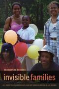 Invisible Families Gay Identities Relationships & Motherhood Among Black Women