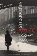 Metropolis Berlin, 46: 1880-1940