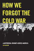 How We Forgot the Cold War: A Historical Journey Across America