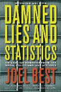 Damned Lies & Statistics Untangling Numbers from the Media Politicians & Activists Updated Edition