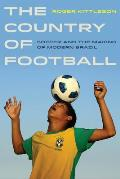 Country of Football Soccer & the Making of Modern Brazil