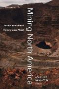 Mining North America: An Environmental History Since 1522
