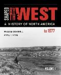Shaped By The West Volume 1 A History Of North America To 1877