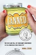 Canned The Rise & Fall of Consumer Confidence in the American Food Industry