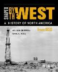 Shaped by the West, Volume 2: A History of North America from 1850