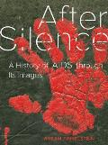 After Silence A History of AIDS Through Its Images