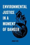 Environmental Justice in a Moment of Danger