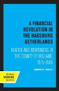 A Financial Revolution in the Habsburg Netherlands: Renten and Renteniers in the County of Holland, 1515-1565