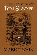 Adventures of Tom Sawyer The Authoritative Text with Original Illustrations
