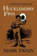 Adventures of Huckleberry Finn The Authoritative Text with Original Illustrations
