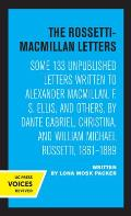 The Rossetti-MacMillan Letters: Some 133 Unpublished Letters Written to Alexander Macmillan, F. S. Ellis, and Others, by Dante Gabriel, Christina, and