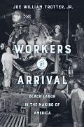 Workers on Arrival Black Labor in the Making of America