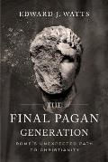The Final Pagan Generation: Rome's Unexpected Path to Christianity