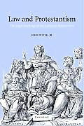 Law & Protestantism The Legal Teachings of the Lutheran Reformation
