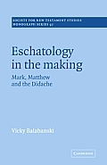 Eschatology in the Making: Mark, Matthew and the Didache