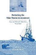 Protecting the Polar Marine Environment: Law and Policy for Pollution Prevention