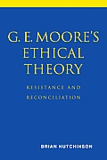 G. E. Moore's Ethical Theory: Resistance and Reconciliation