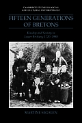 Fifteen Generations of Bretons: Kinship and Society in Lower Brittany, 1720 1980