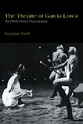 The Theatre of Garc?a Lorca: Text, Performance, Psychoanalysis