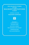 The Dramatic Works in the Beaumont and Fletcher Canon: Volume 5, the Mad Lover, the Loyal Subject, the Humorous Lieutenant, Women Pleased, the Island