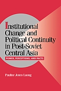 Institutional Change and Political Continuity in Post-Soviet Central Asia: Power, Perceptions, and Pacts