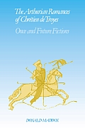 The Arthurian Romances of Chr Tien de Troyes: Once and Future Fictions
