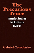 The Precarious Truce: Anglo-Soviet Relations 1924-27