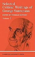 Selected Critical Writings of George Santayana: Volume 1