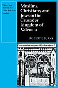 Muslims Christians, and Jews in the Crusader Kingdom of Valencia: Societies in Symbiosis
